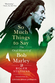 So Much Things to Say : The Oral History of Bob Marley by Roger Steffens,  Linton Kwesi Johnson (Introduction)