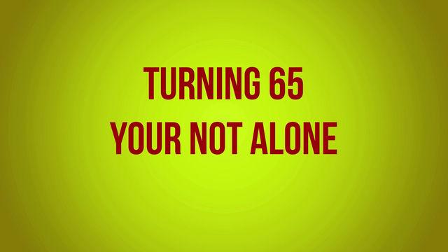 Turning 65 Soon?