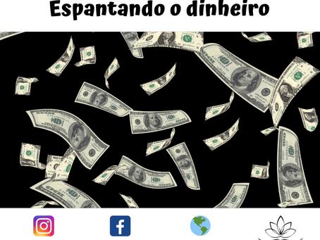 Espantando o dinheiro