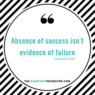 ABSENCE OF SUCCESS ISN'T EVIDENCE OF FAILURE