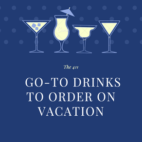 The 411's Go-To Drinks on Vacation