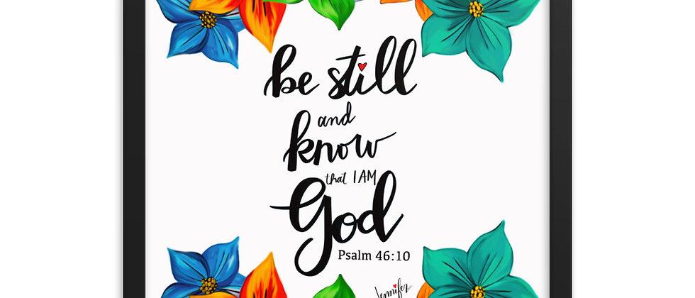 """""""Be Still"""", Framed Poster"""