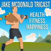 Jake McDonald Tricast: Health | Fitness | Happiness
