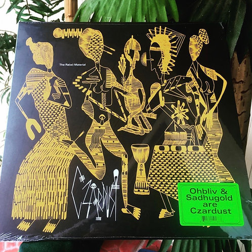Ohbliv & Sadhugold are Czardust - the ra(w) material (vinyl)