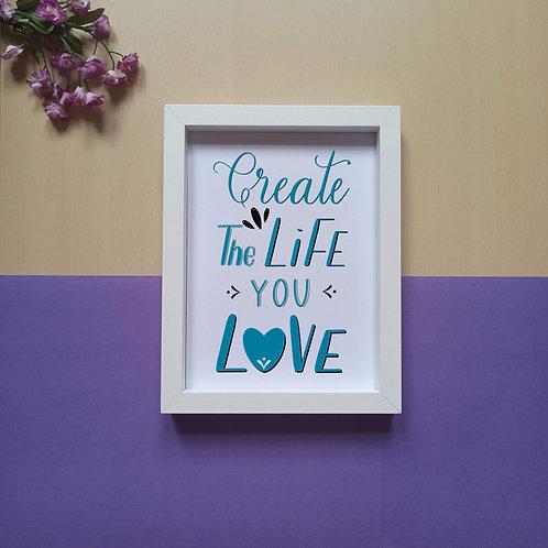 Create a life you love print