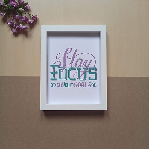 Stay focus on your goals print