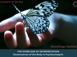 Knottings Seminar: The Other Side of Interpretation. Reasonances of the Body in Psychoanalysis