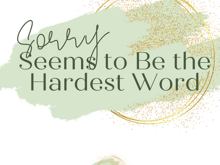 Sorry seems to be the hardest word…or is it?