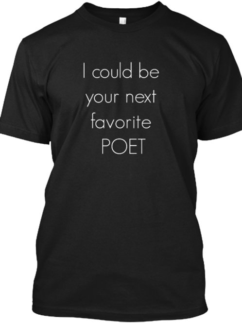 I Could Be Your Next Favorite Poet Custom T-Shirt