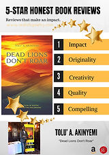 Dead Lions Don't Roar by Author Tolu' A. Akinyemi focuses on the Dead (the darkness), the Lions (the strength), the Don'ts (the negatives), and the Roars (the fierceness) of human life. Read our review today