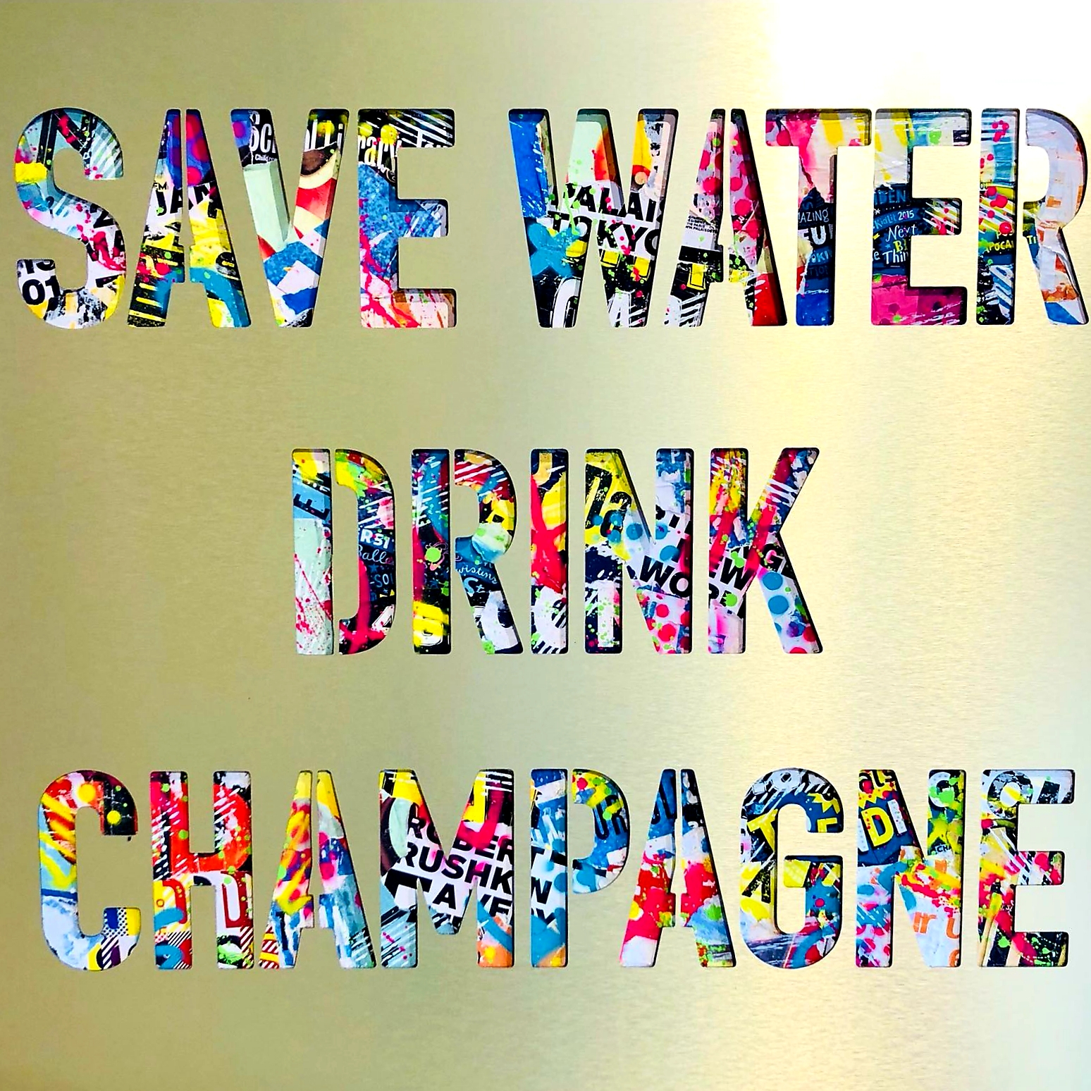 SAVE WATER DRINK CHAMPAGNE 100X100CM