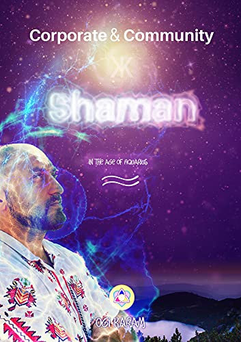 Corporate and Community Shaman in the Age of Aquarius