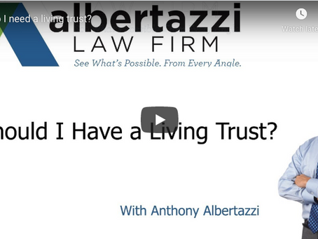 Should I Have a Living Trust? | Albertazzi Law Firm