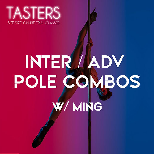 (TASTERS - 20th MAY, 8.45PM) INT/ADV POLE COMBOS W/MING