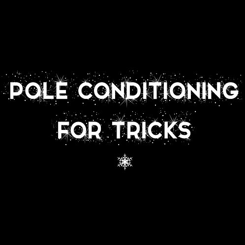 POLE CONDITIONING FOR TRICKS