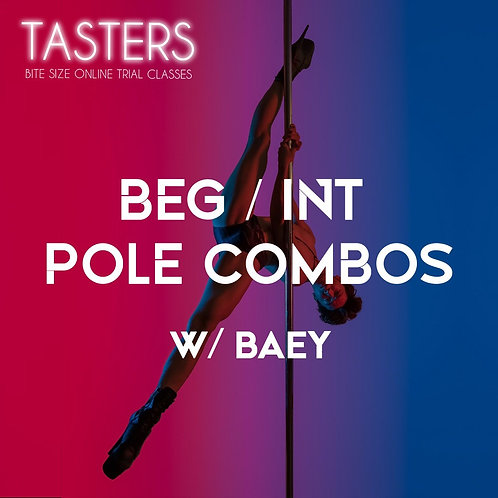 (TASTERS - 21st MAY, 7.45PM) BEG / INT POLE COMBOS W/BAEY