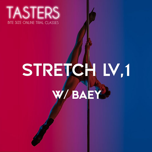 (TASTERS - 21st MAY, 6.30PM) STRETCH LV.1 W/BAEY