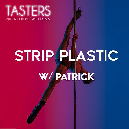 (TASTERS - 20th MAY, 6.30PM)STRIP PLASTIC W/PAT