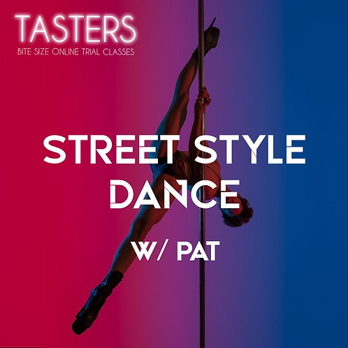 (TASTERS - 22nd MAY 6PM) STREET STYLE DANCE W/PAT