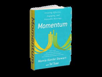 Momentum: Creating Effective, Engaging and Enjoyable Meeings