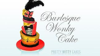 BurlesqueWonkyCake_New.jpg