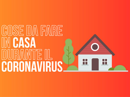Cose da fare in casa durante il Coronavirus