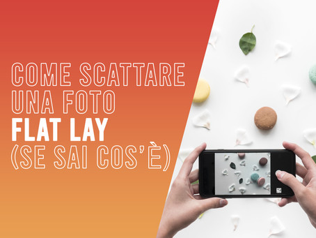 Come scattare una foto flat lay (sai cos'è?)