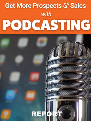 Get More Prospects and Sales with PODCASTING