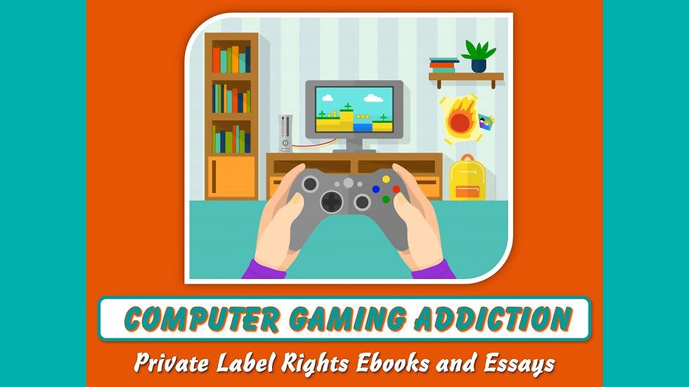 Computer Gaming Addiction Private Label Content Bundle