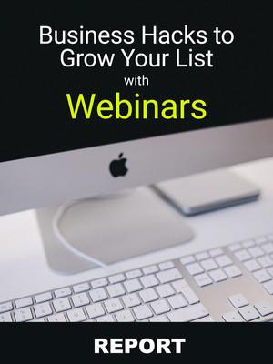 Business Hacks to Grow Your List with Webinars