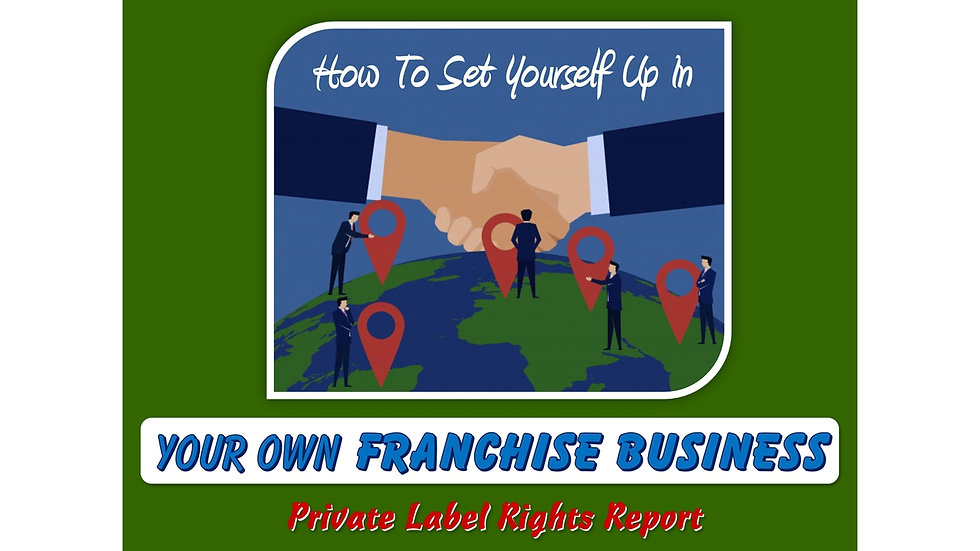 Establish Your Own Franchise Business Private Label Report