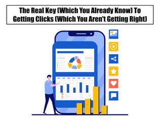 The Real Key (Which You Already Know) To Getting Clicks (Which You Aren't Getting Right)