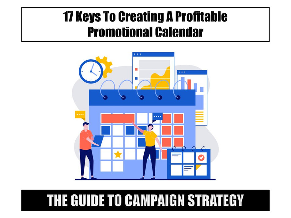 The Guide to Campaign Strategy:  17 Keys To Creating A Profitable Promotional Calendar