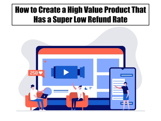 How to Create a High Value Product That Has a Super Low Refund Rate