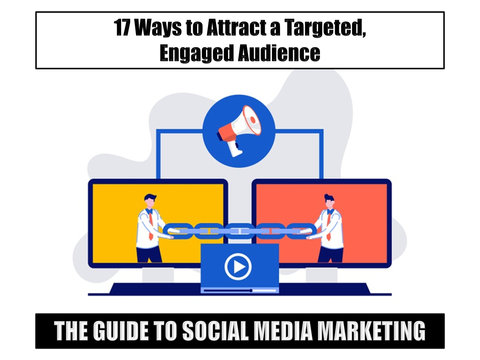 The Guide to Social Media Marketing: 17 Ways to Attract a Targeted, Engaged Audience