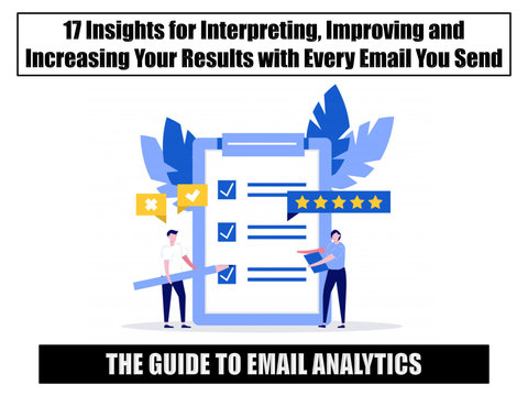 The Guide to Analytics:  17 Insights For Interpreting, Improving And Increasing Your Results With Every Email You Send