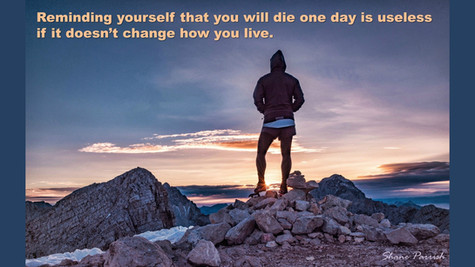 Reminding yourself that you will die one day