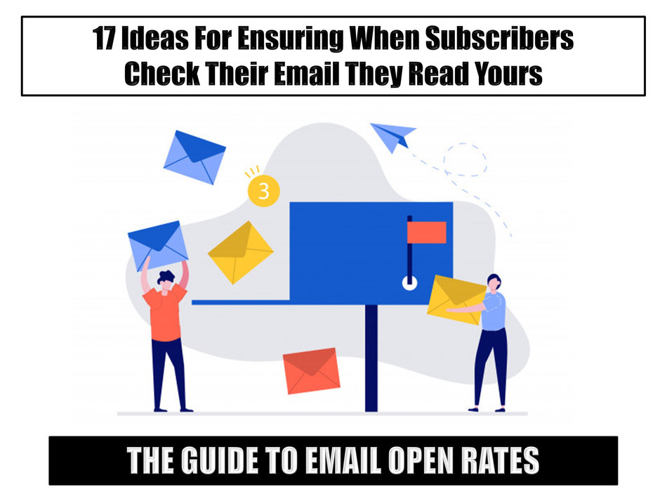 The Guide to Open Rates:  17 Ideas For Ensuring When Subscribers Check Their Email They Read Yours
