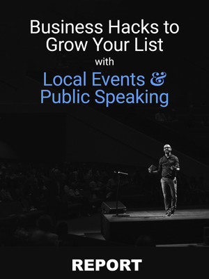 Business Hacks to Grow Your List with Local Events and Public Speaking