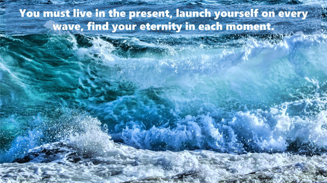 You must live in the present