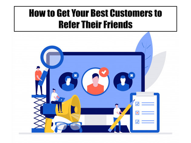 How to Get Your Best Customers to Refer Their Friends