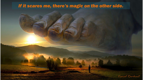 If it scares me, there's magic on the other side