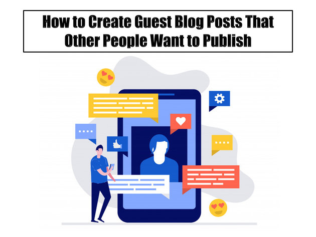How to Create Guest Blog Posts That Other People Want to Publish