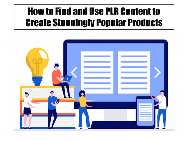 How to Find and Use PLR Content to Create Stunningly Popular Products