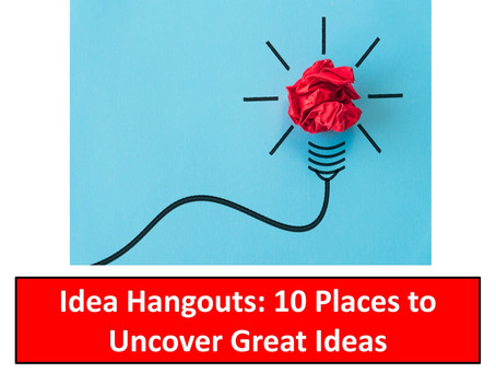 Idea Hangouts: 10 Places to  Uncover Great Ideas