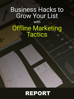Business Hacks to Grow Your List with Offline Marketing Tactics