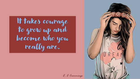 It Takes Courage To Grow Up