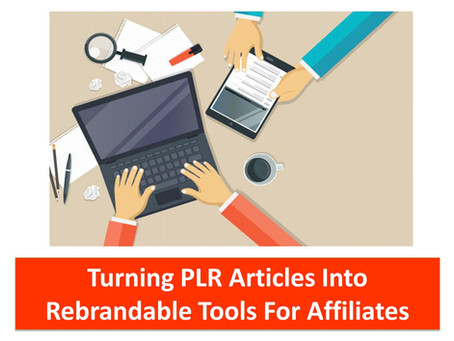 Turning PLR Articles Into Rebrandable  Tools for Affiliates