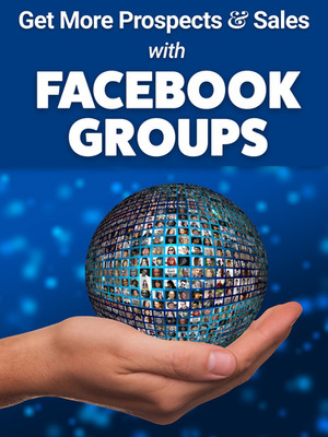 Get More Prospects and Sales with FACEBOOK GROUPS