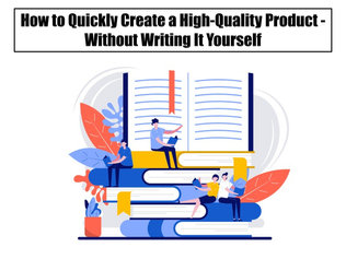 How to Quickly Create a High-Quality Product - Without Writing It Yourself